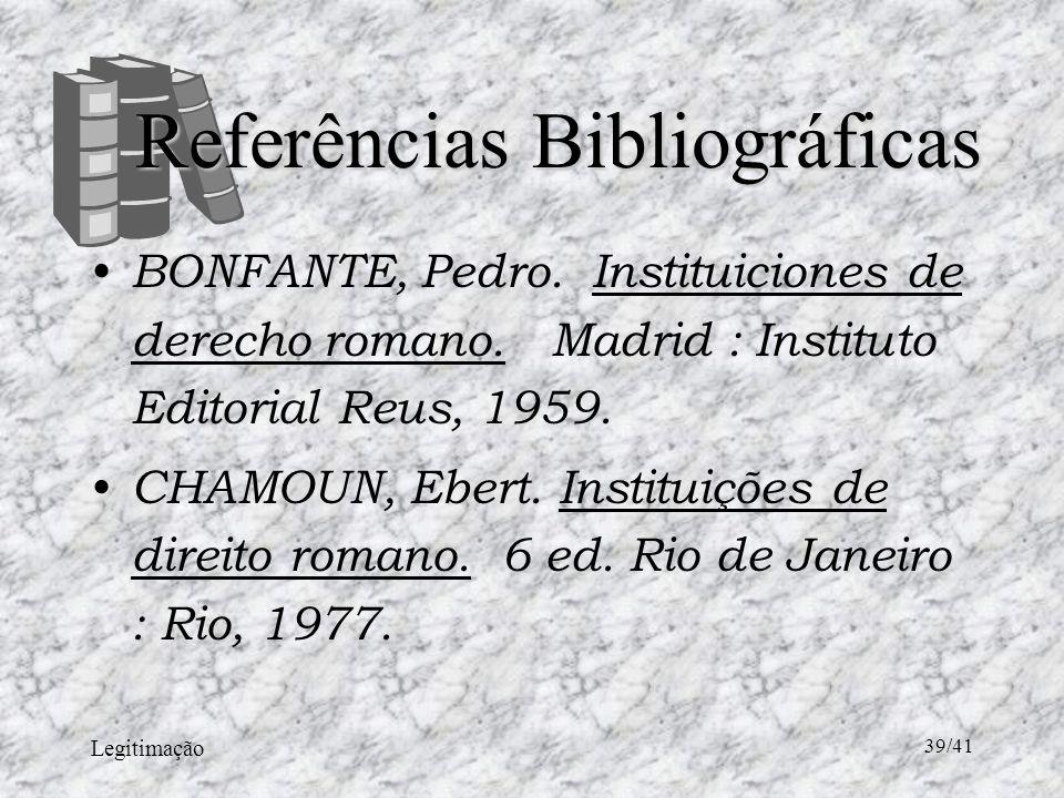 Legitimação 39/41 Referências Bibliográficas BONFANTE, Pedro.