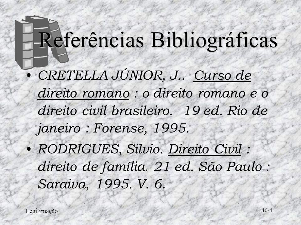 Legitimação 40/41 Referências Bibliográficas CRETELLA JÚNIOR, J..