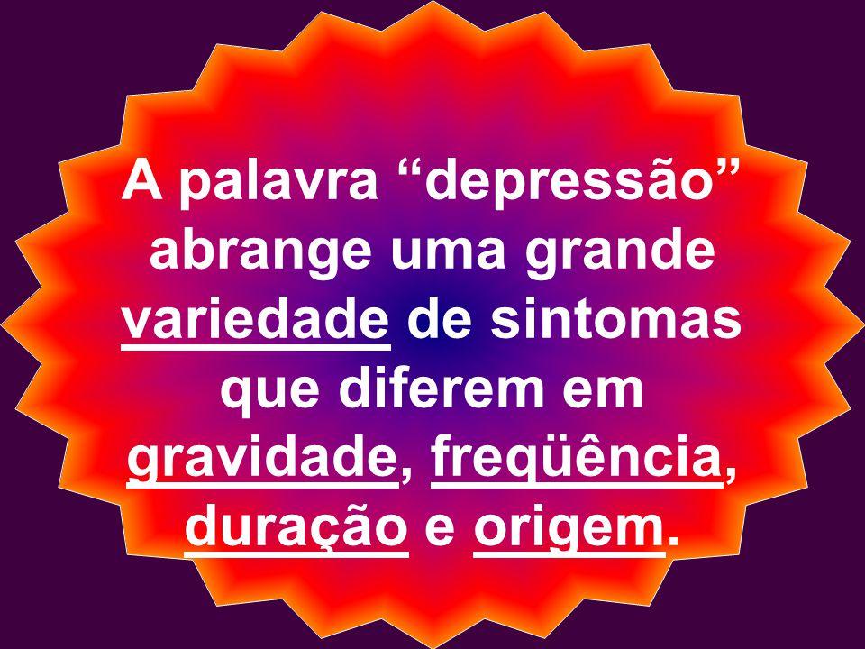 """A palavra """"depressão"""" abrange uma grande variedade de sintomas que diferem em gravidade, freqüência, duração e origem."""
