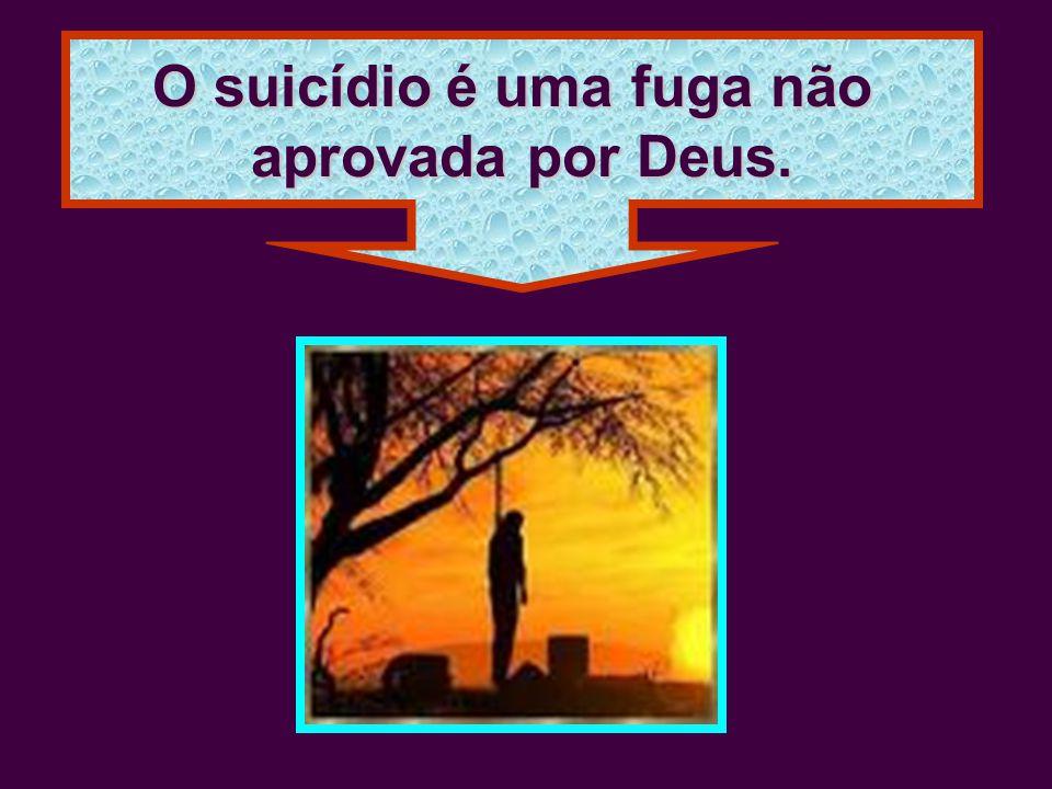 O suicídio é uma fuga não aprovada por Deus.