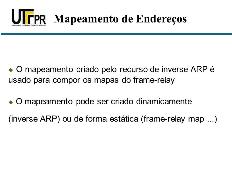  O mapeamento criado pelo recurso de inverse ARP é usado para compor os mapas do frame-relay  O mapeamento pode ser criado dinamicamente (inverse AR