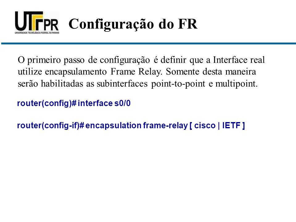 router(config)# interface s0/0 O primeiro passo de configuração é definir que a Interface real utilize encapsulamento Frame Relay. Somente desta manei