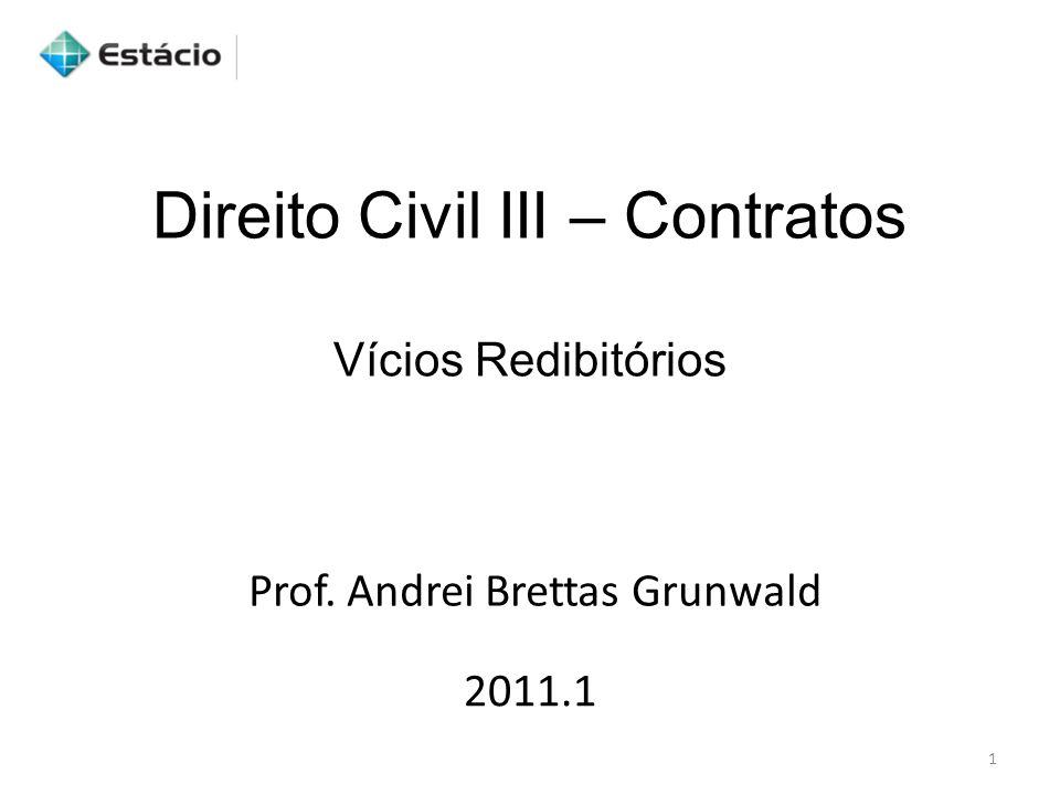Direito Civil III – Contratos Vícios Redibitórios 2011.1 Prof. Andrei Brettas Grunwald 1