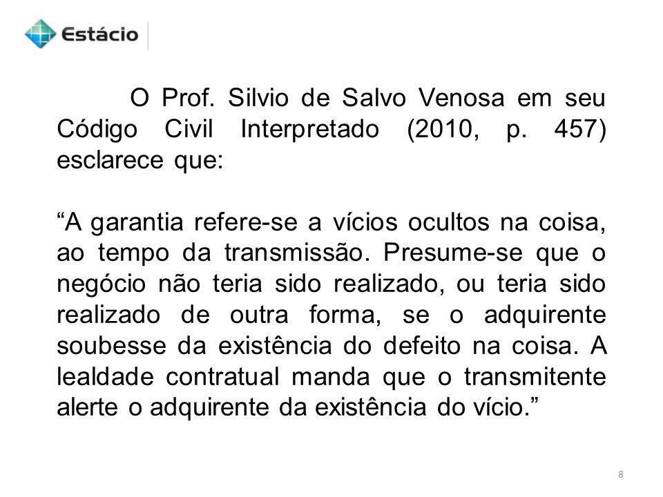 """8 O Prof. Silvio de Salvo Venosa em seu Código Civil Interpretado (2010, p. 457) esclarece que: """"A garantia refere-se a vícios ocultos na coisa, ao te"""