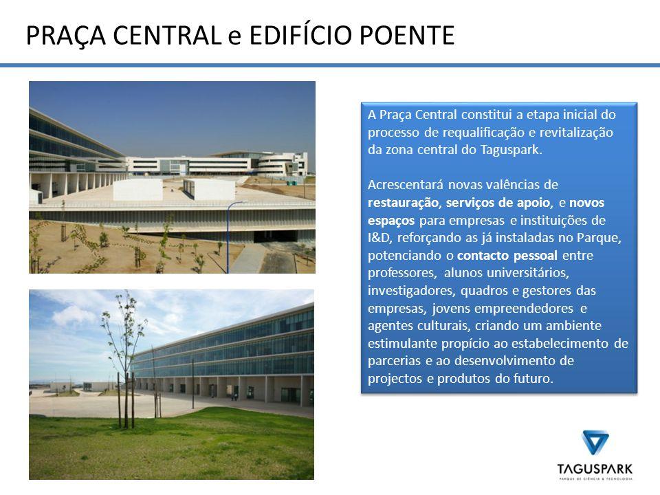 PRAÇA CENTRAL e EDIFÍCIO POENTE A Praça Central constitui a etapa inicial do processo de requalificação e revitalização da zona central do Taguspark.