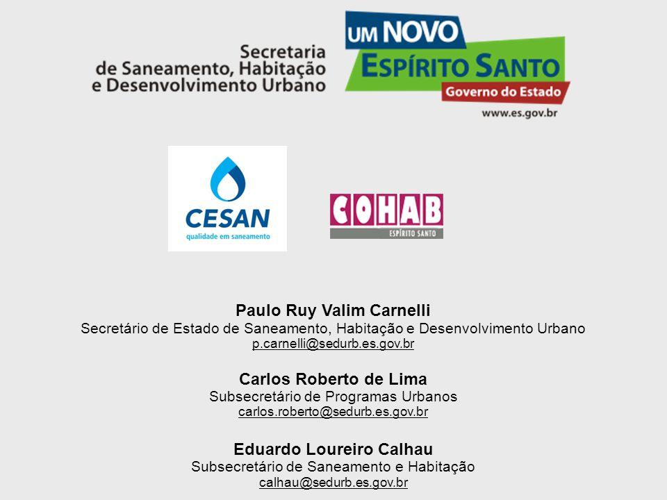 Paulo Ruy Valim Carnelli Secretário de Estado de Saneamento, Habitação e Desenvolvimento Urbano p.carnelli@sedurb.es.gov.br Carlos Roberto de Lima Sub