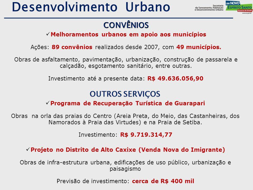 Melhoramentos urbanos em apoio aos municípios Ações: 89 convênios realizados desde 2007, com 49 municípios. Obras de asfaltamento, pavimentação, urban