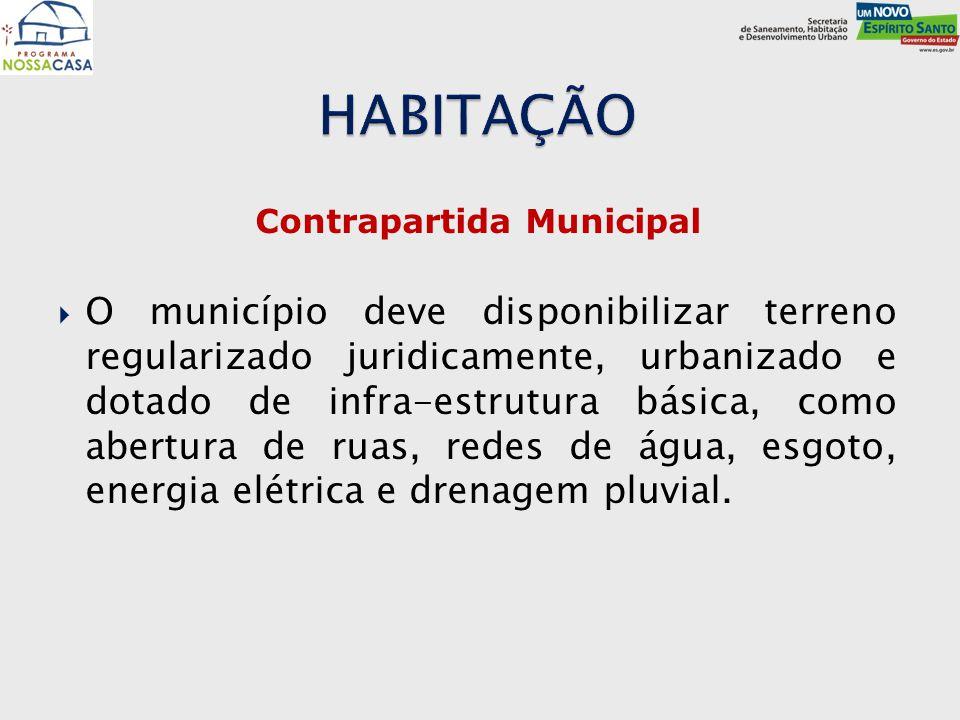 Contrapartida Municipal  O município deve disponibilizar terreno regularizado juridicamente, urbanizado e dotado de infra-estrutura básica, como aber