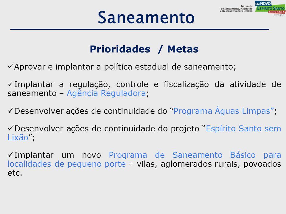 Prioridades / Metas Aprovar e implantar a política estadual de saneamento; Implantar a regulação, controle e fiscalização da atividade de saneamento –