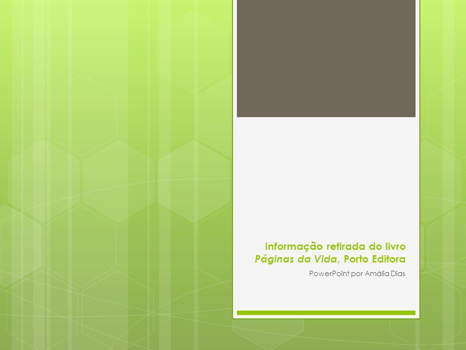 Informação retirada do livro Páginas da Vida, Porto Editora PowerPoint por Amália Dias
