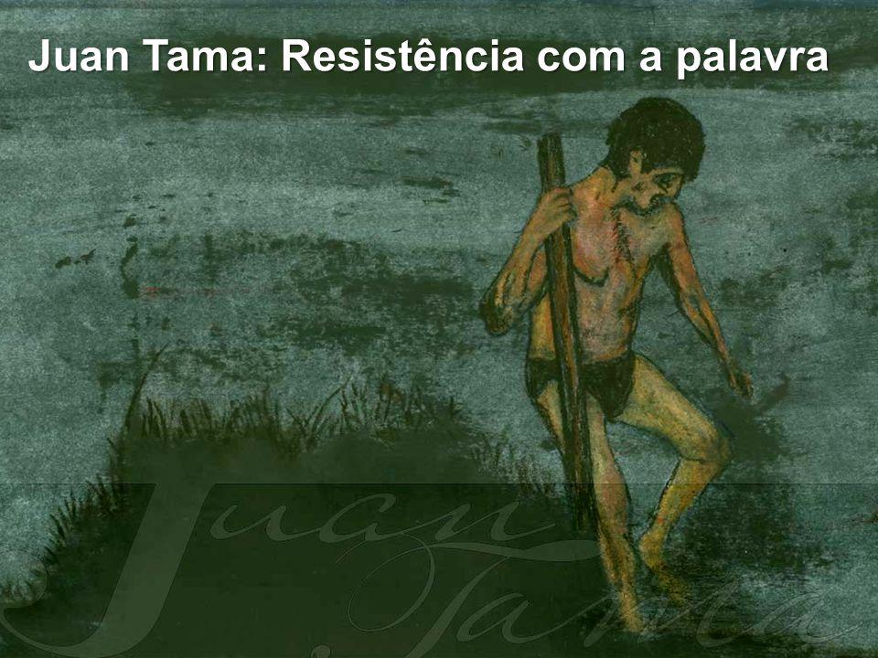 Juan Tama: Resistência com a palavra