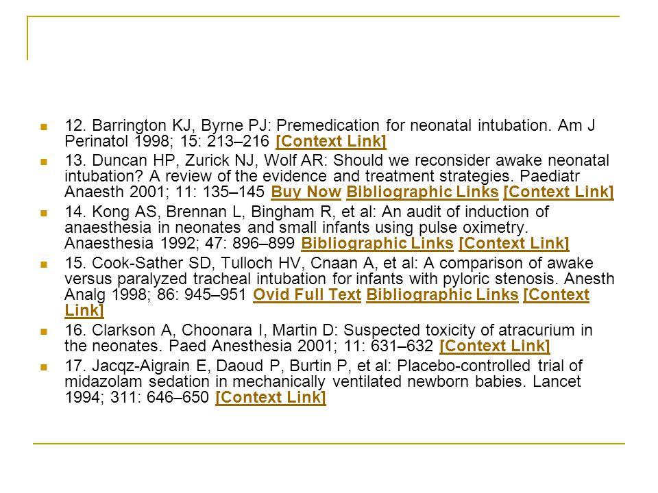 12. Barrington KJ, Byrne PJ: Premedication for neonatal intubation.