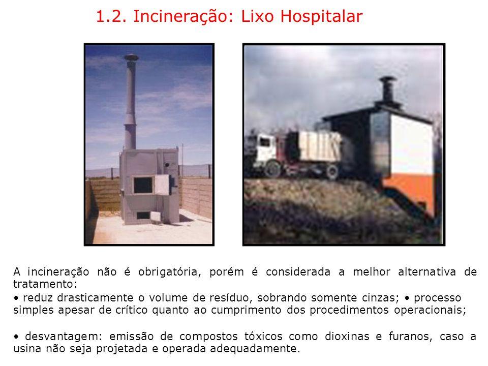 1.2. Incineração: Lixo Hospitalar A incineração não é obrigatória, porém é considerada a melhor alternativa de tratamento: reduz drasticamente o volum