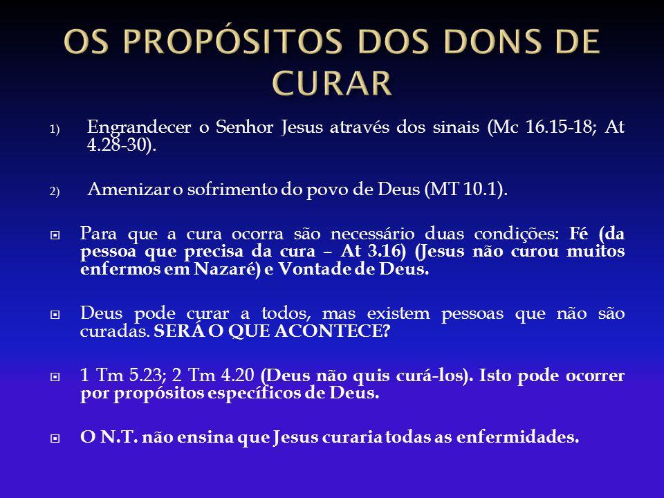 1) Engrandecer o Senhor Jesus através dos sinais (Mc 16.15-18; At 4.28-30).