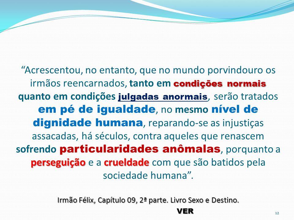 condições normais perseguiçãocrueldade Irmão Félix, Capítulo 09, 2ª parte.