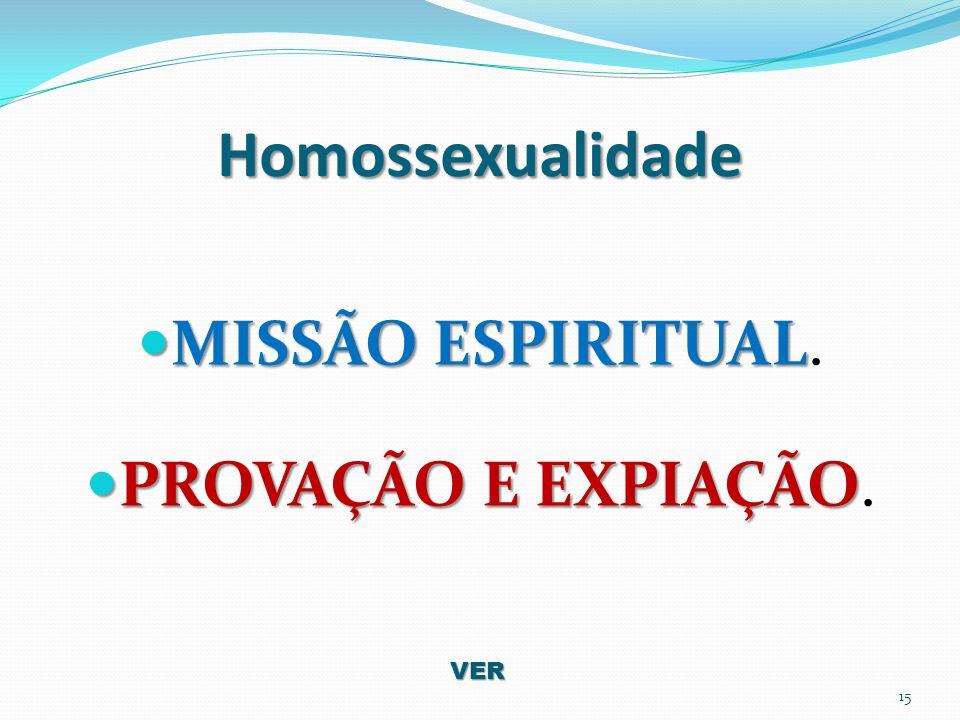 Homossexualidade MISSÃO ESPIRITUAL MISSÃO ESPIRITUAL. PROVAÇÃO E EXPIAÇÃO PROVAÇÃO E EXPIAÇÃO. 15 VER