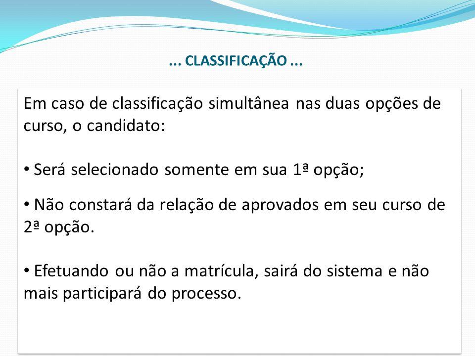 Em caso de classificação simultânea nas duas opções de curso, o candidato: Será selecionado somente em sua 1ª opção; Não constará da relação de aprova
