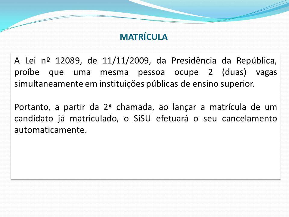 A Lei nº 12089, de 11/11/2009, da Presidência da República, proíbe que uma mesma pessoa ocupe 2 (duas) vagas simultaneamente em instituições públicas