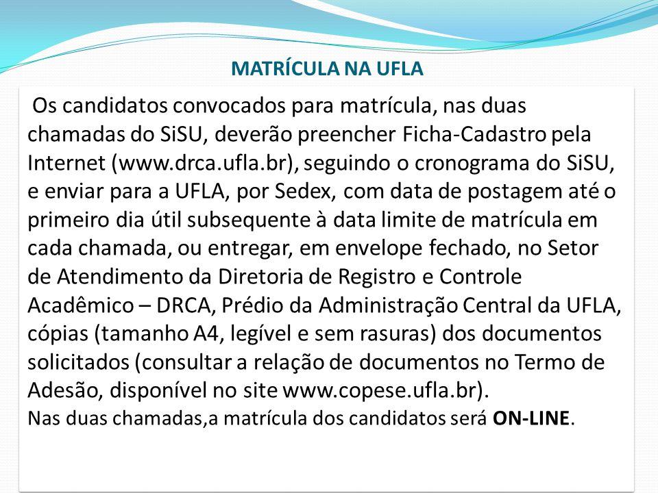 Os candidatos convocados para matrícula, nas duas chamadas do SiSU, deverão preencher Ficha-Cadastro pela Internet (www.drca.ufla.br), seguindo o cron