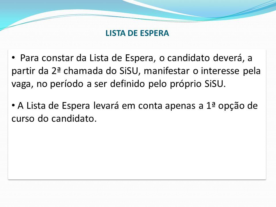 Para constar da Lista de Espera, o candidato deverá, a partir da 2ª chamada do SiSU, manifestar o interesse pela vaga, no período a ser definido pelo