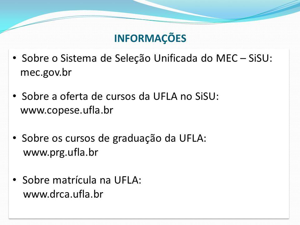 INFORMAÇÕES Sobre o Sistema de Seleção Unificada do MEC – SiSU: mec.gov.br Sobre a oferta de cursos da UFLA no SiSU: www.copese.ufla.br Sobre os curso