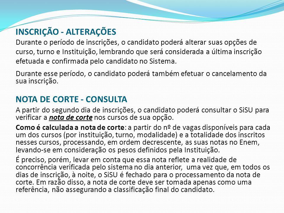 INSCRIÇÃO - ALTERAÇÕES Durante o período de inscrições, o candidato poderá alterar suas opções de curso, turno e Instituição, lembrando que será consi