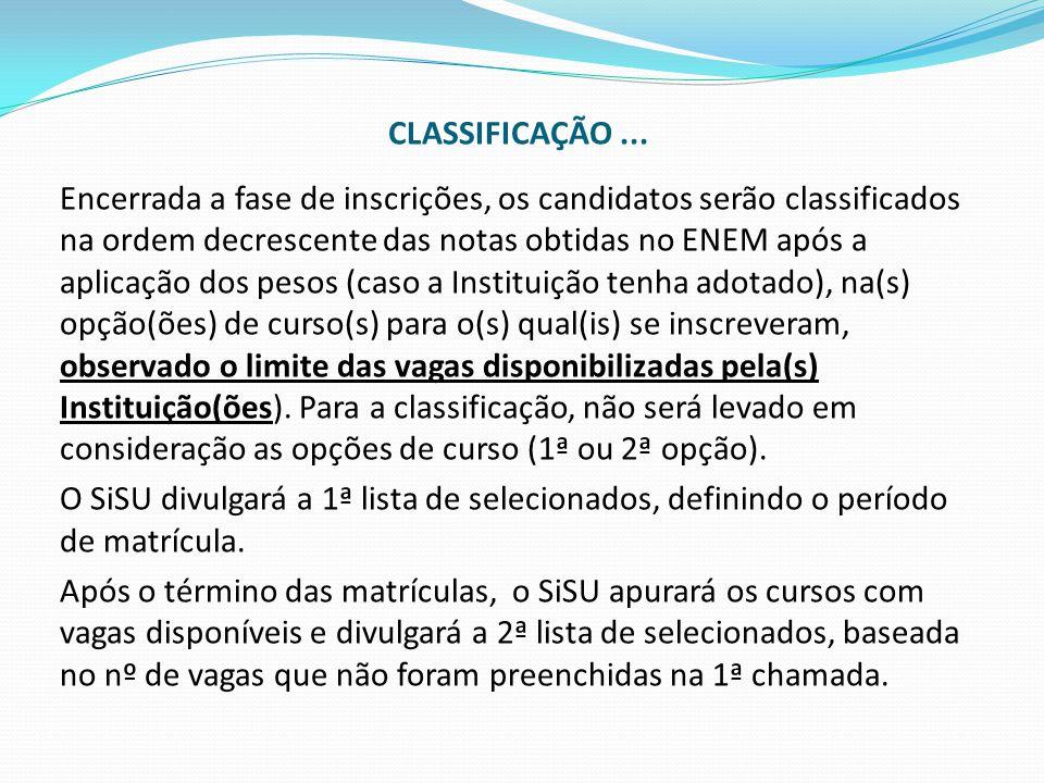 CLASSIFICAÇÃO... Encerrada a fase de inscrições, os candidatos serão classificados na ordem decrescente das notas obtidas no ENEM após a aplicação dos