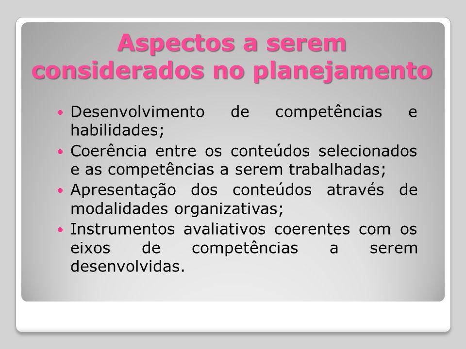 Aspectos a serem considerados no planejamento Desenvolvimento de competências e habilidades; Coerência entre os conteúdos selecionados e as competênci