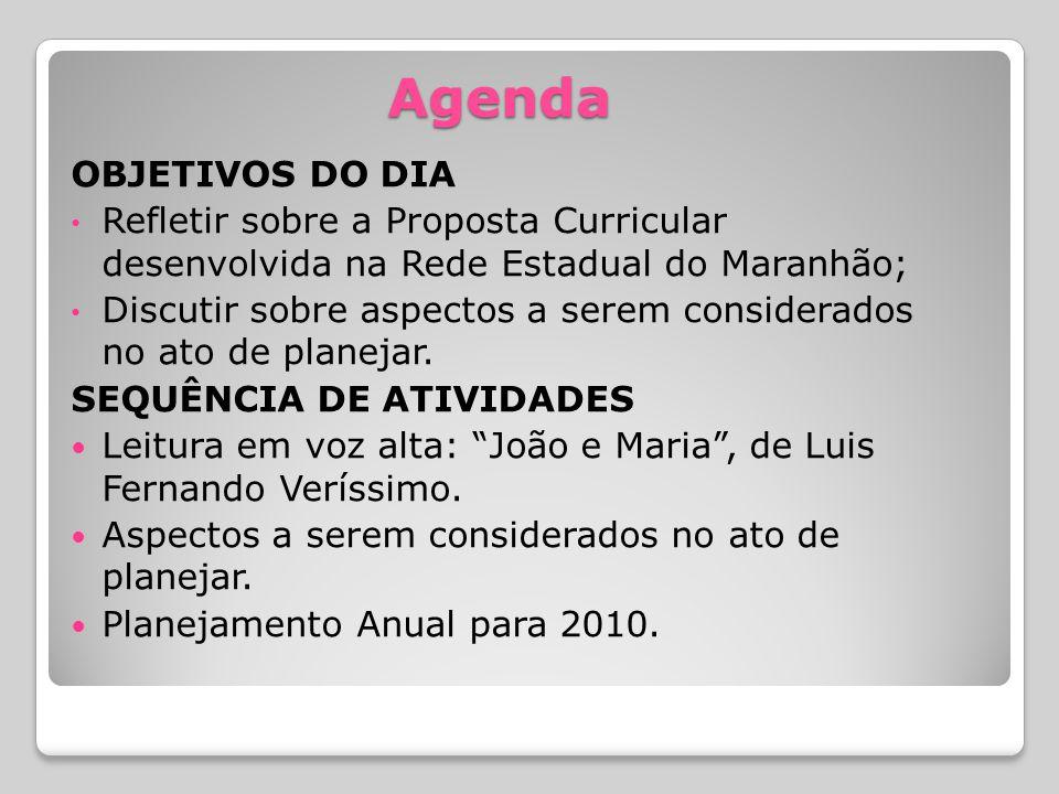 Agenda OBJETIVOS DO DIA Refletir sobre a Proposta Curricular desenvolvida na Rede Estadual do Maranhão; Discutir sobre aspectos a serem considerados n