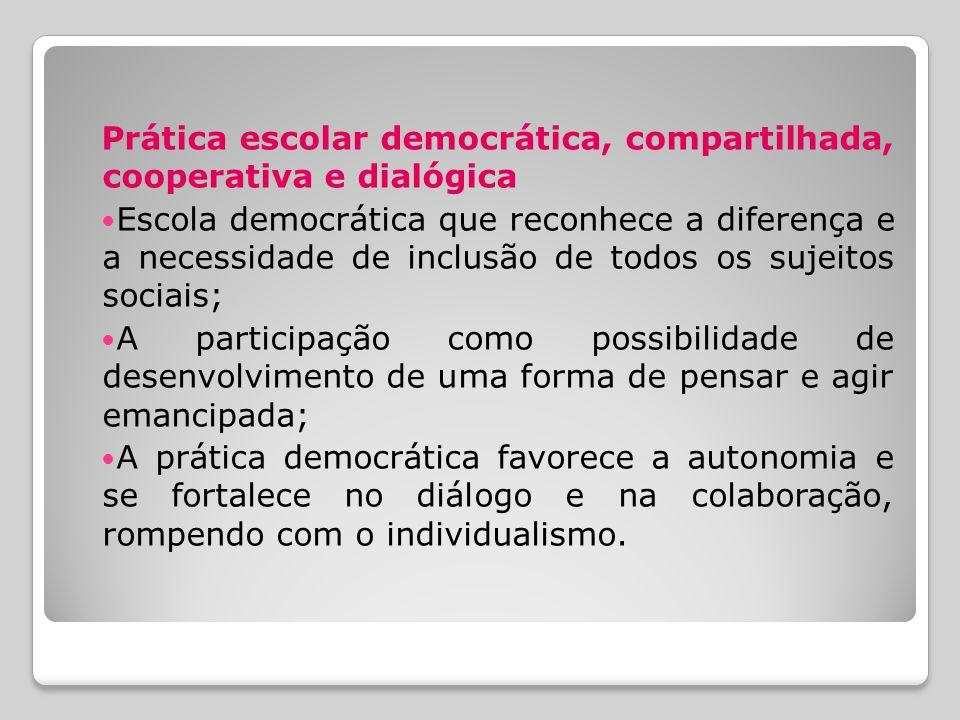 Prática escolar democrática, compartilhada, cooperativa e dialógica Escola democrática que reconhece a diferença e a necessidade de inclusão de todos