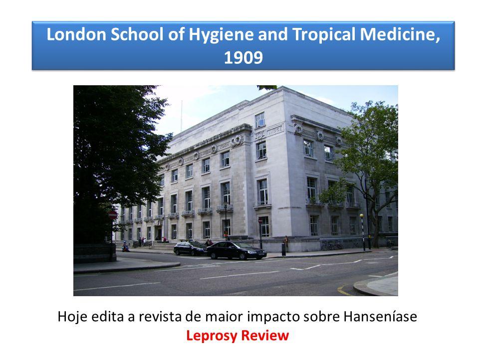 London School of Hygiene and Tropical Medicine, 1909 Hoje edita a revista de maior impacto sobre Hanseníase Leprosy Review
