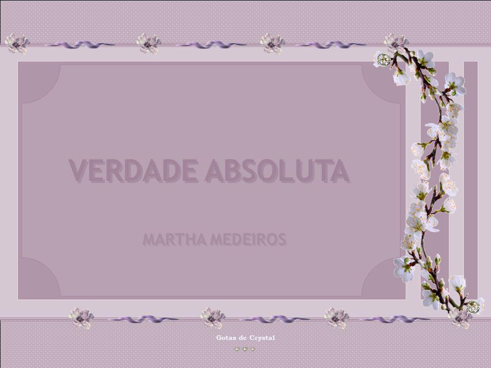 Gotas de Crystal MARTHA MEDEIROS MARTHA MEDEIROS VERDADE ABSOLUTA VERDADE ABSOLUTA