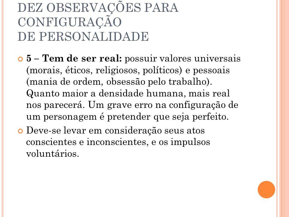 DEZ OBSERVAÇÕES PARA CONFIGURAÇÃO DE PERSONALIDADE 5 – Tem de ser real: possuir valores universais (morais, éticos, religiosos, políticos) e pessoais (mania de ordem, obsessão pelo trabalho).