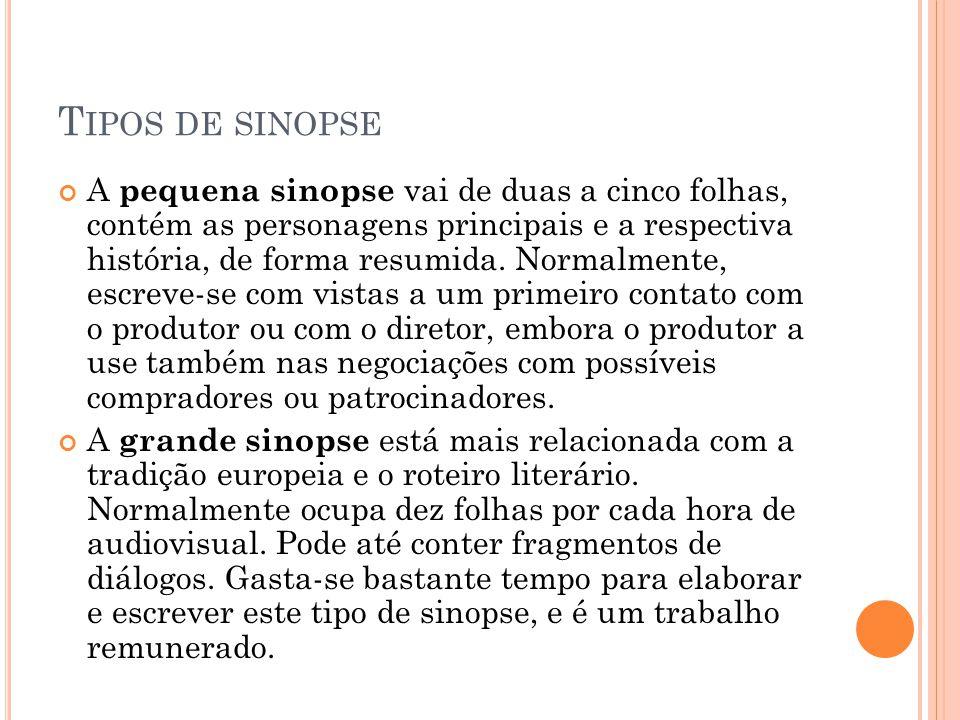 T IPOS DE SINOPSE A pequena sinopse vai de duas a cinco folhas, contém as personagens principais e a respectiva história, de forma resumida.