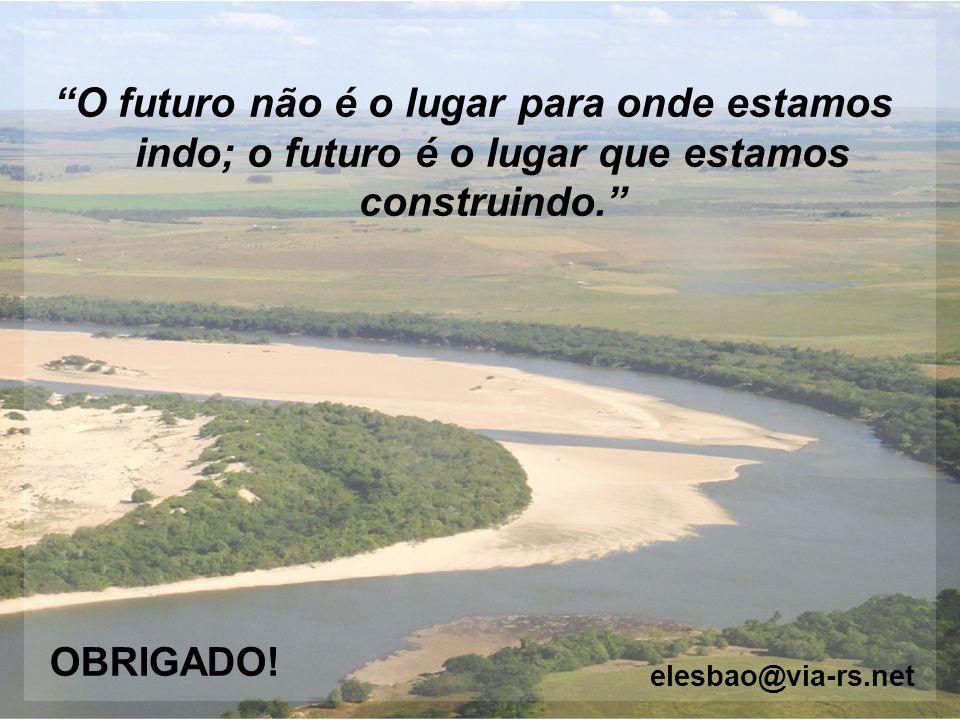 """""""O futuro não é o lugar para onde estamos indo; o futuro é o lugar que estamos construindo."""" OBRIGADO! elesbao@via-rs.net"""