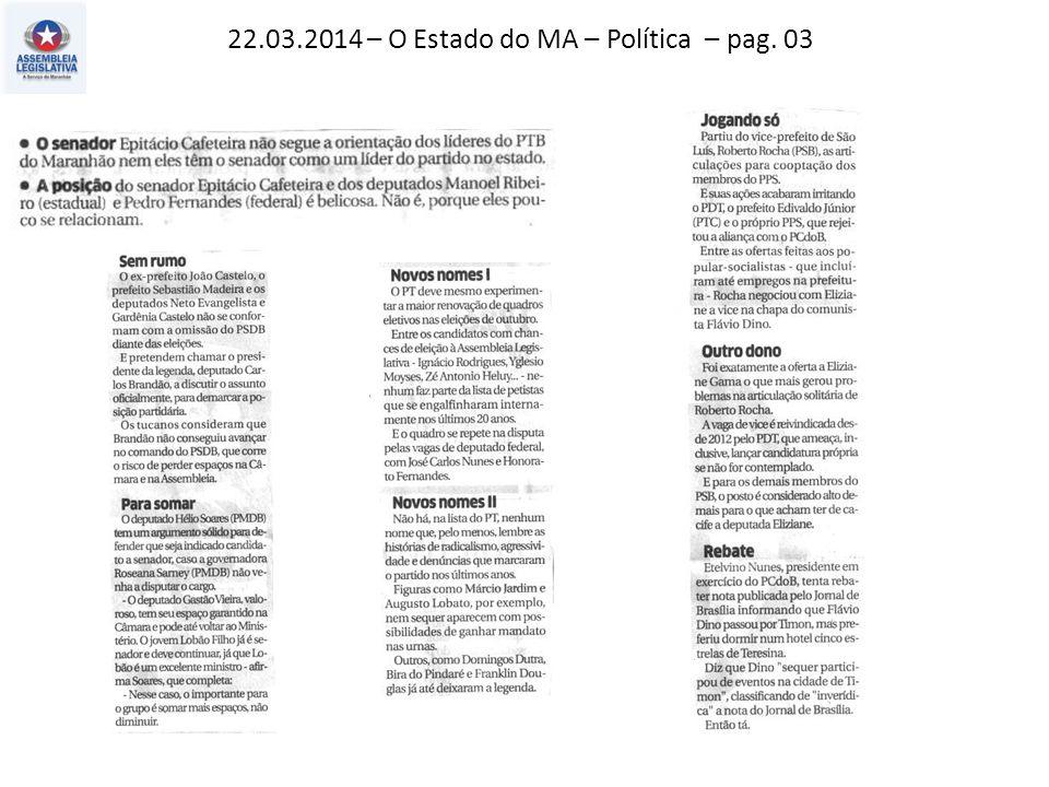 22.03.2014 – O Estado do MA – Política – pag. 03