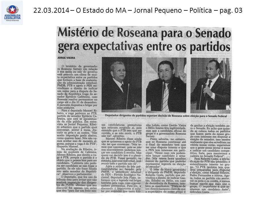 22.03.2014 – O Estado do MA – Jornal Pequeno – Política – pag. 03