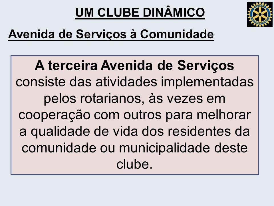 UM CLUBE DINÂMICO Avenida de Serviços à Comunidade A terceira Avenida de Serviços consiste das atividades implementadas pelos rotarianos, às vezes em cooperação com outros para melhorar a qualidade de vida dos residentes da comunidade ou municipalidade deste clube.