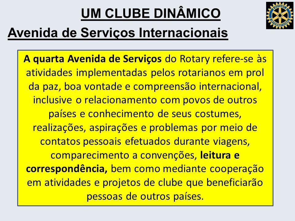 UM CLUBE DINÂMICO Avenida de Serviços Internacionais A quarta Avenida de Serviços do Rotary refere-se às atividades implementadas pelos rotarianos em