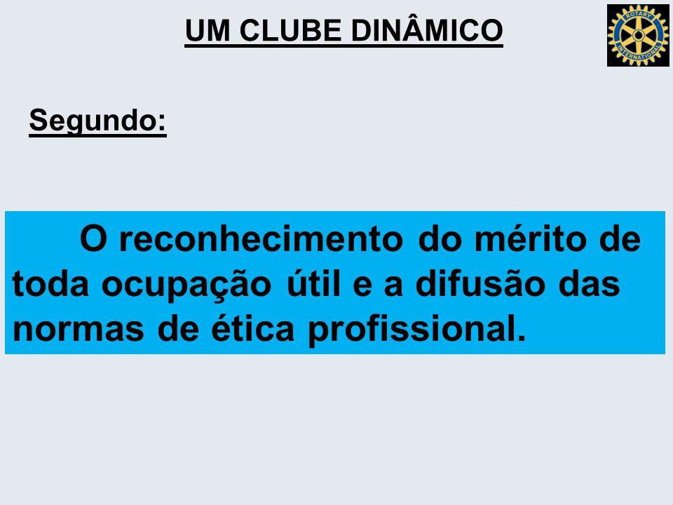 UM CLUBE DINÂMICO Segundo: O reconhecimento do mérito de toda ocupação útil e a difusão das normas de ética profissional.