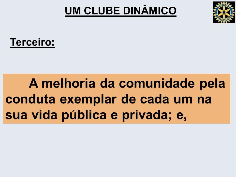 UM CLUBE DINÂMICO Terceiro: A melhoria da comunidade pela conduta exemplar de cada um na sua vida pública e privada; e,