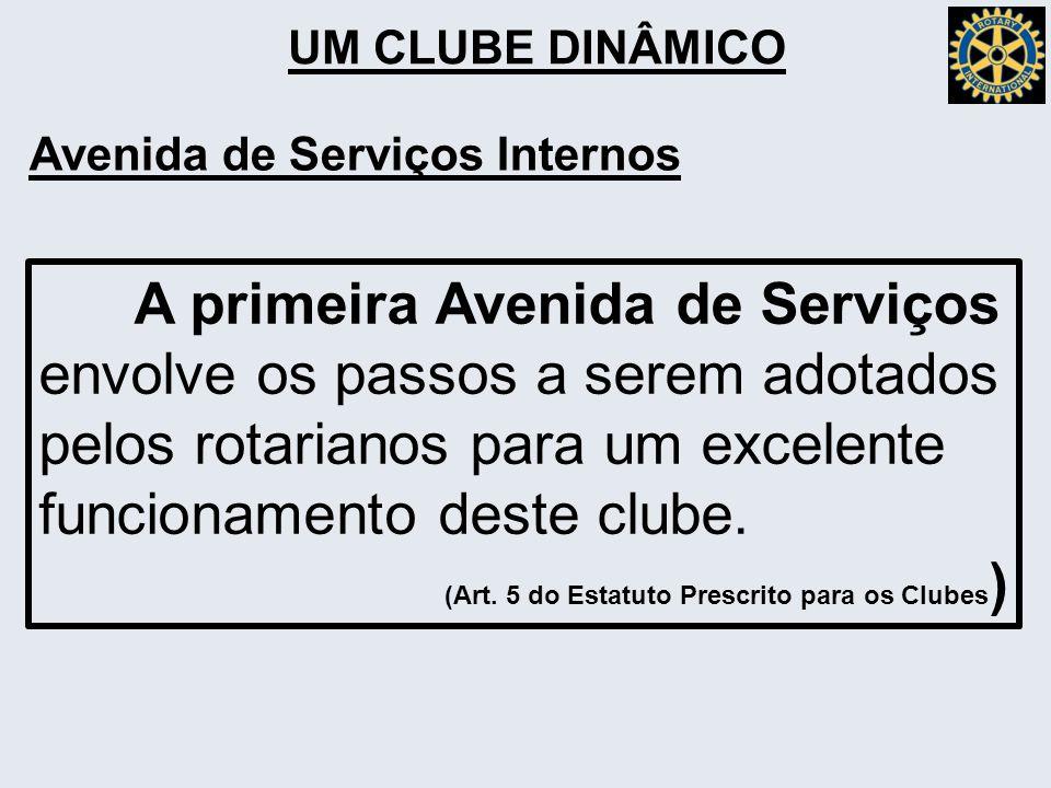 UM CLUBE DINÂMICO Avenida de Serviços Internos A primeira Avenida de Serviços envolve os passos a serem adotados pelos rotarianos para um excelente funcionamento deste clube.