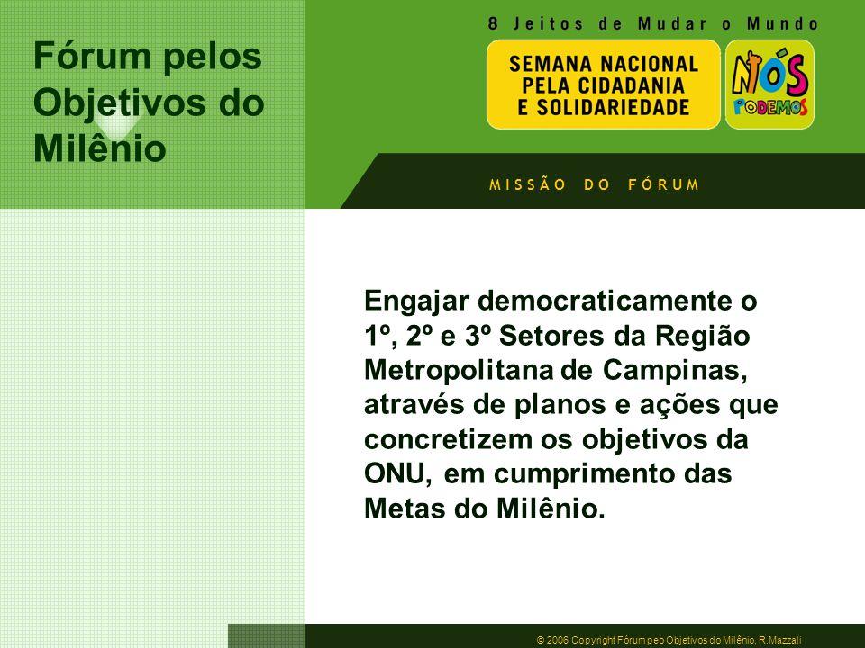 Fórum pelos Objetivos do Milênio © 2006 Copyright Fórum peo Objetivos do Milênio, R.Mazzali Engajar democraticamente o 1º, 2º e 3º Setores da Região M