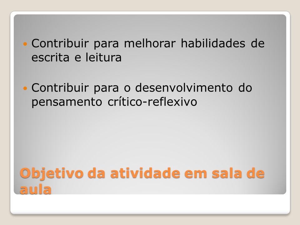Objetivo da atividade em sala de aula Contribuir para melhorar habilidades de escrita e leitura Contribuir para o desenvolvimento do pensamento crític