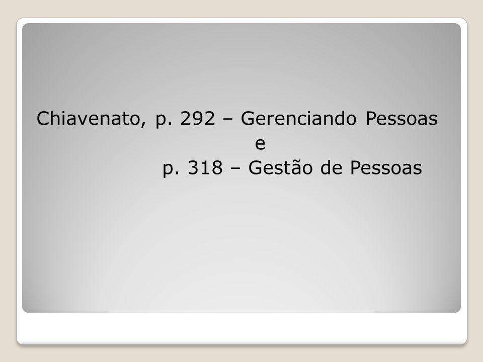 Chiavenato, p. 292 – Gerenciando Pessoas e p. 318 – Gestão de Pessoas