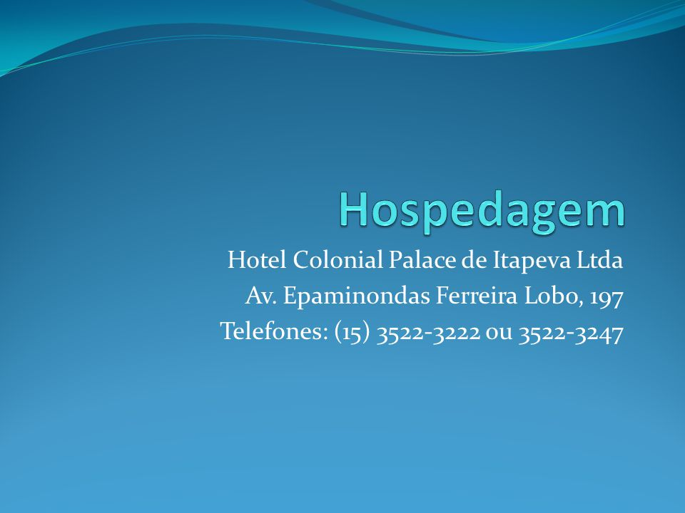Hotel Colonial Palace de Itapeva Ltda Av. Epaminondas Ferreira Lobo, 197 Telefones: (15) 3522-3222 ou 3522-3247