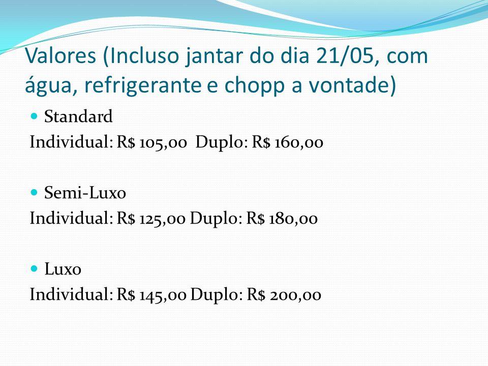Valores (Incluso jantar do dia 21/05, com água, refrigerante e chopp a vontade) Standard Individual: R$ 105,00 Duplo: R$ 160,00 Semi-Luxo Individual: