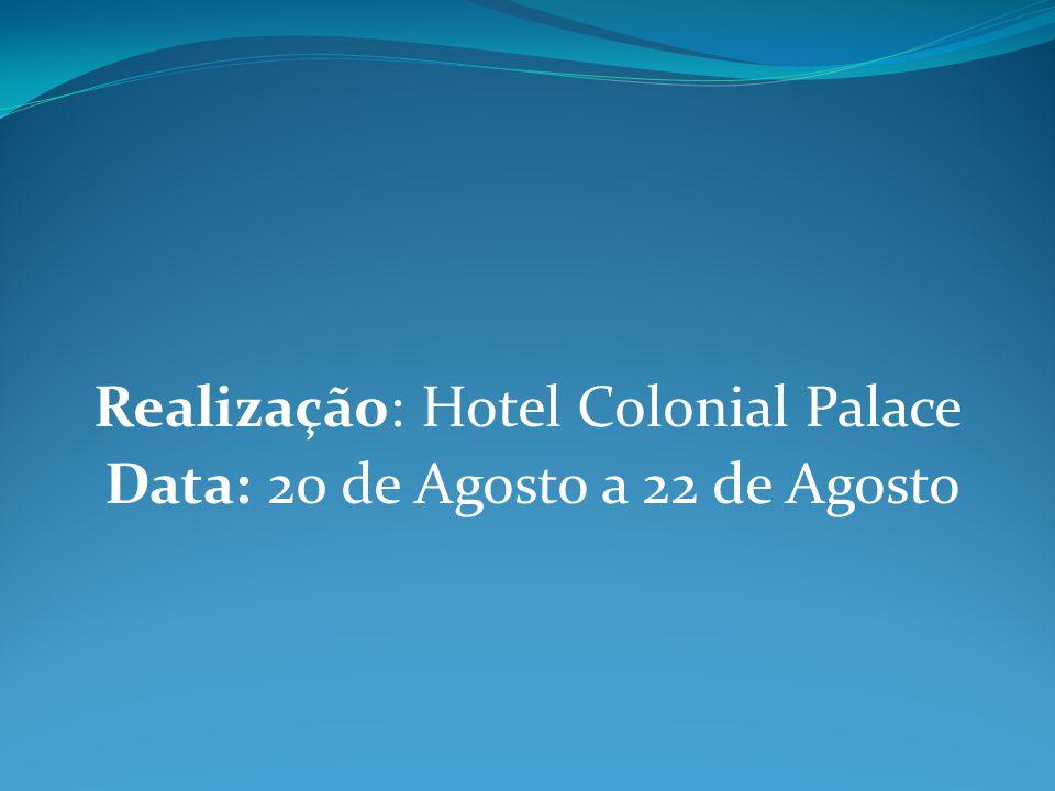 Realização: Hotel Colonial Palace Data: 20 de Agosto a 22 de Agosto