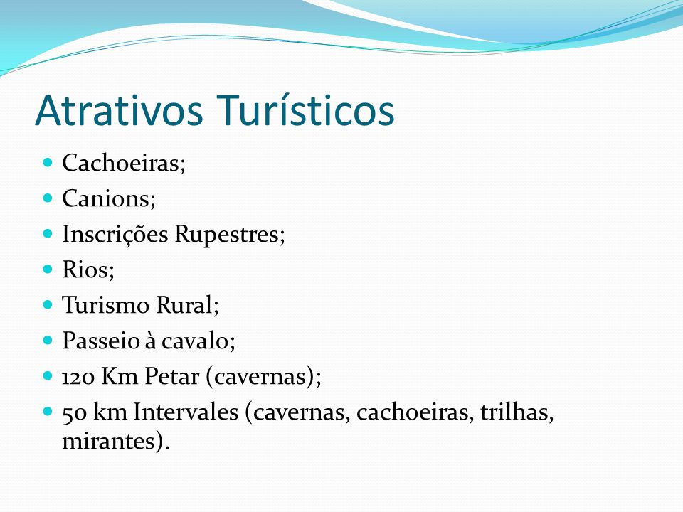 Atrativos Turísticos Cachoeiras; Canions; Inscrições Rupestres; Rios; Turismo Rural; Passeio à cavalo; 120 Km Petar (cavernas); 50 km Intervales (cave