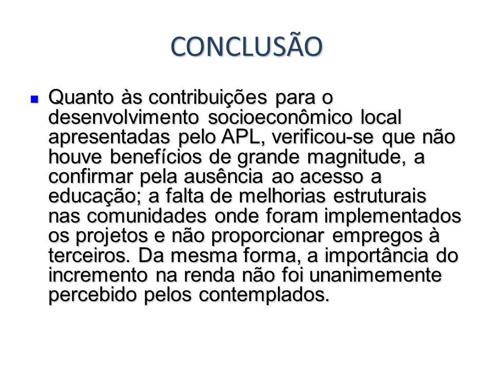 CONCLUSÃO Quanto às contribuições para o desenvolvimento socioeconômico local apresentadas pelo APL, verificou-se que não houve benefícios de grande m